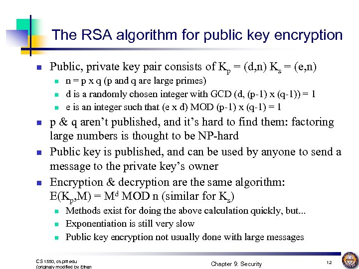 The RSA algorithm for public key encryption n Public, private key pair consists of