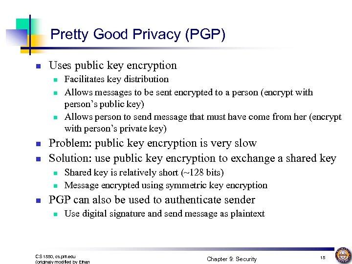Pretty Good Privacy (PGP) n Uses public key encryption n n Problem: public key
