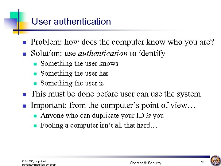 User authentication n n Problem: how does the computer know who you are? Solution: