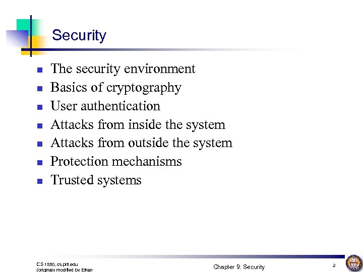 Security n n n n The security environment Basics of cryptography User authentication Attacks