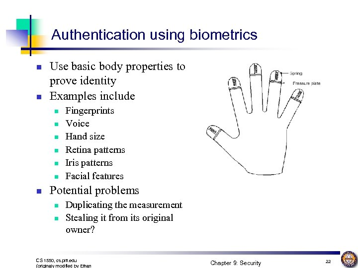 Authentication using biometrics n n Use basic body properties to prove identity Examples include
