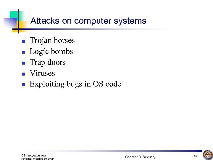 Attacks on computer systems n n n Trojan horses Logic bombs Trap doors Viruses