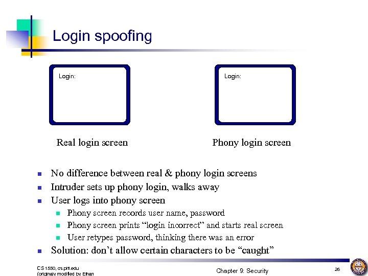 Login spoofing Login: Real login screen n Phony login screen No difference between real