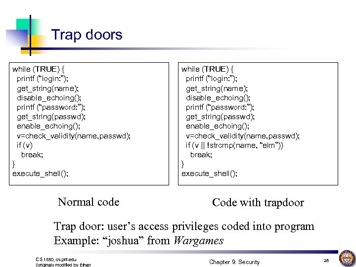 "Trap doors while (TRUE) { printf (""login: ""); get_string(name); disable_echoing(); printf (""password: ""); get_string(passwd);"