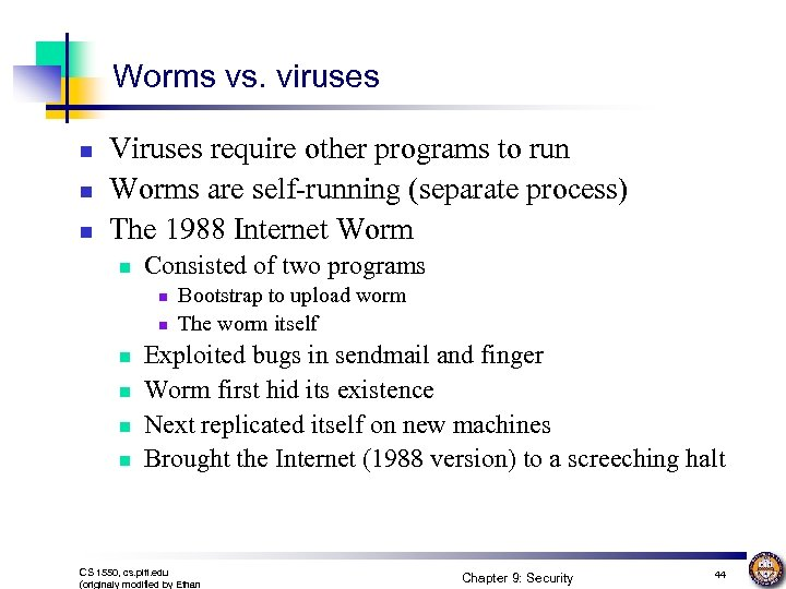 Worms vs. viruses n n n Viruses require other programs to run Worms are