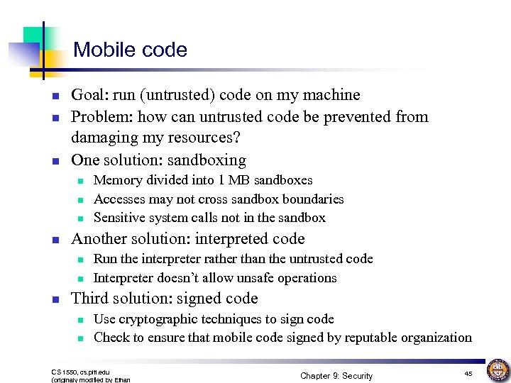 Mobile code n n n Goal: run (untrusted) code on my machine Problem: how
