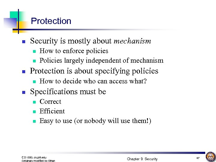 Protection n Security is mostly about mechanism n n n Protection is about specifying