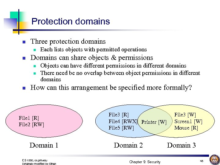 Protection domains n Three protection domains n n Domains can share objects & permissions