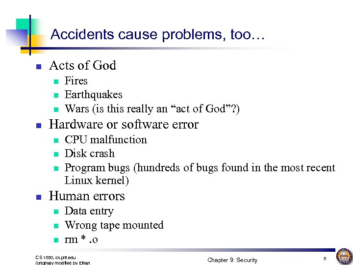 Accidents cause problems, too… n Acts of God n n Hardware or software error