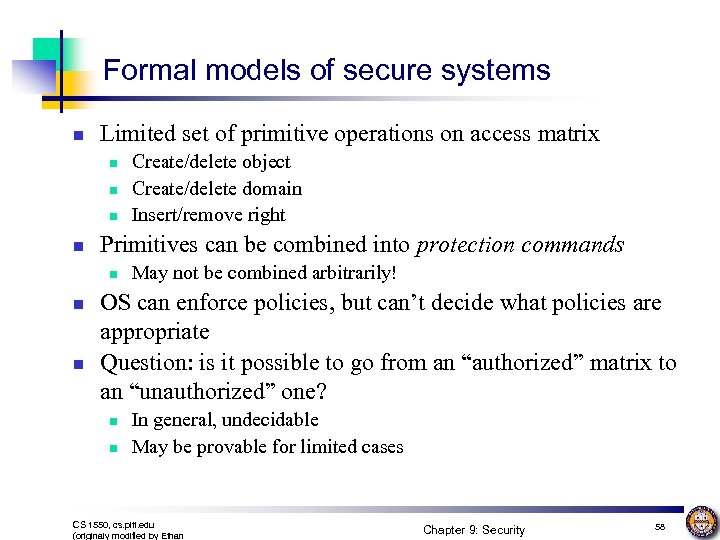 Formal models of secure systems n Limited set of primitive operations on access matrix