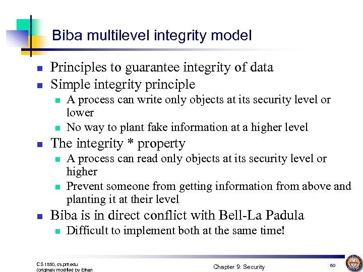 Biba multilevel integrity model n n Principles to guarantee integrity of data Simple integrity