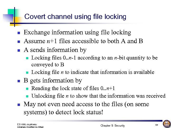 Covert channel using file locking n n n Exchange information using file locking Assume