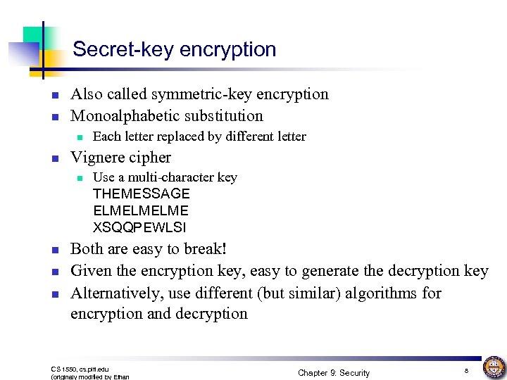 Secret-key encryption n n Also called symmetric-key encryption Monoalphabetic substitution n n Vignere cipher