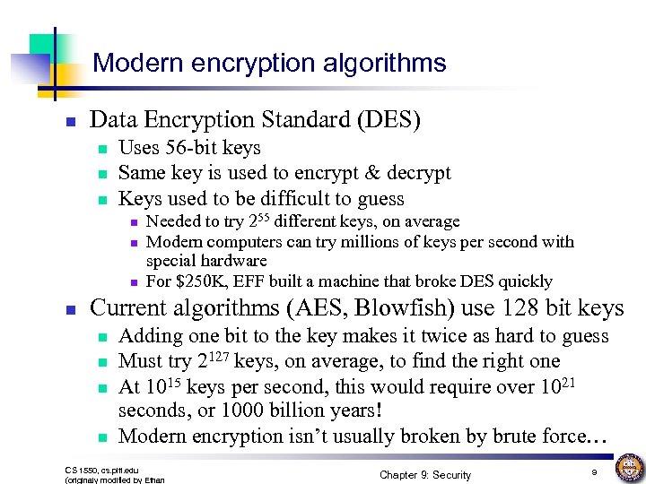 Modern encryption algorithms n Data Encryption Standard (DES) n n n Uses 56 -bit