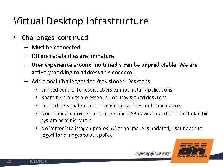 Virtual Desktop Infrastructure • Challenges, continued – Must be connected – Offline capabilities are