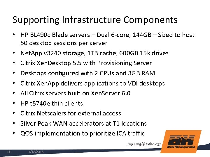 Supporting Infrastructure Components • HP BL 490 c Blade servers – Dual 6 -core,