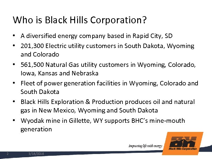 Who is Black Hills Corporation? • A diversified energy company based in Rapid City,
