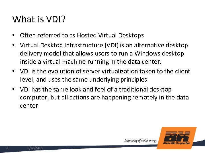 What is VDI? • Often referred to as Hosted Virtual Desktops • Virtual Desktop