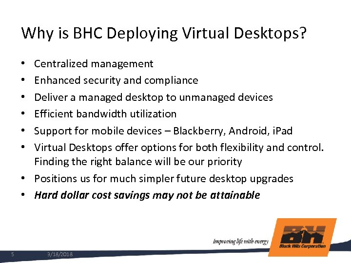 Why is BHC Deploying Virtual Desktops? Centralized management Enhanced security and compliance Deliver a