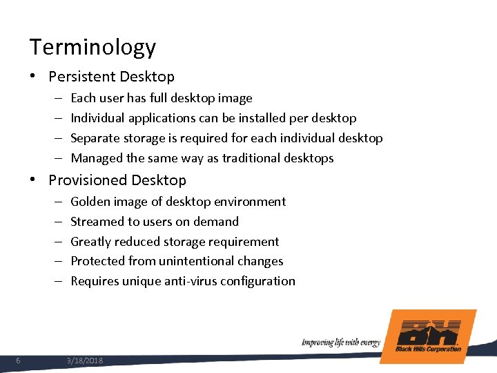 Terminology • Persistent Desktop – – Each user has full desktop image Individual applications