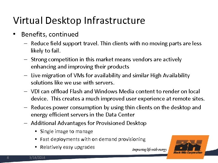 Virtual Desktop Infrastructure • Benefits, continued – Reduce field support travel. Thin clients with