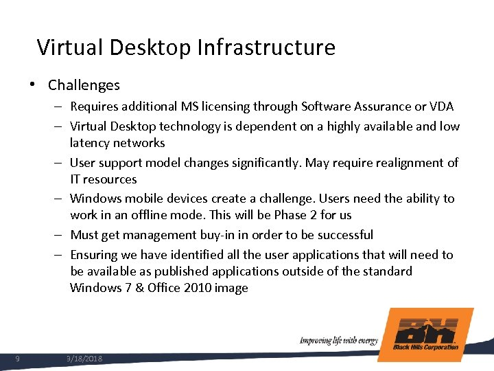 Virtual Desktop Infrastructure • Challenges – Requires additional MS licensing through Software Assurance or