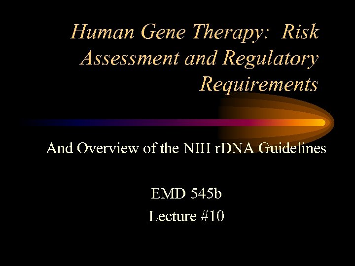 Human Gene Therapy: Risk Assessment and Regulatory Requirements And Overview of the NIH r.