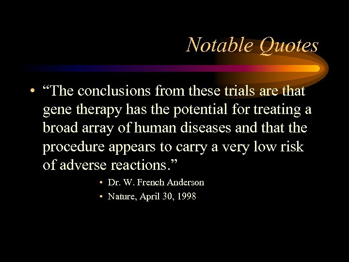 """Notable Quotes • """"The conclusions from these trials are that gene therapy has the"""