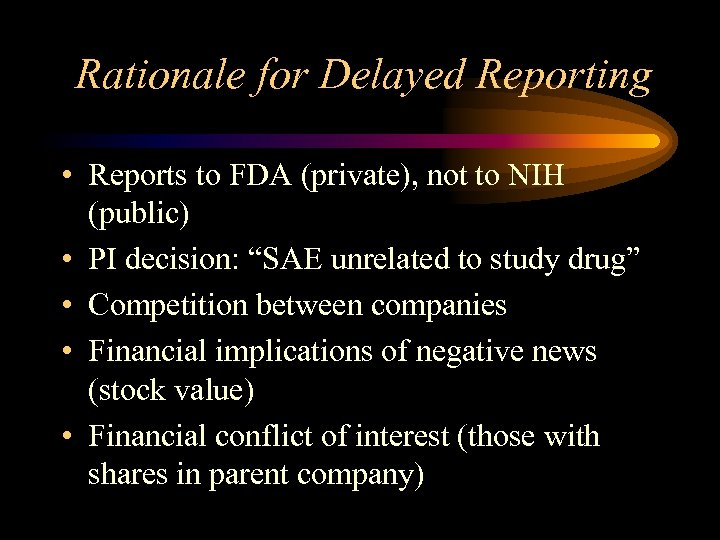 Rationale for Delayed Reporting • Reports to FDA (private), not to NIH (public) •