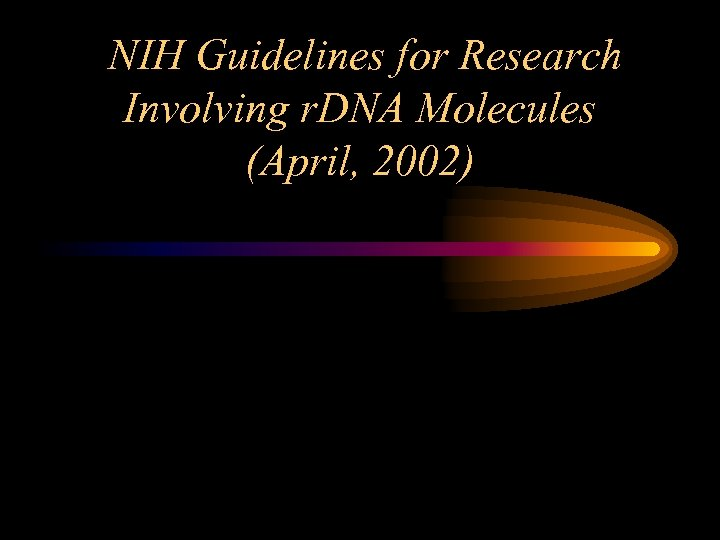 NIH Guidelines for Research Involving r. DNA Molecules (April, 2002)