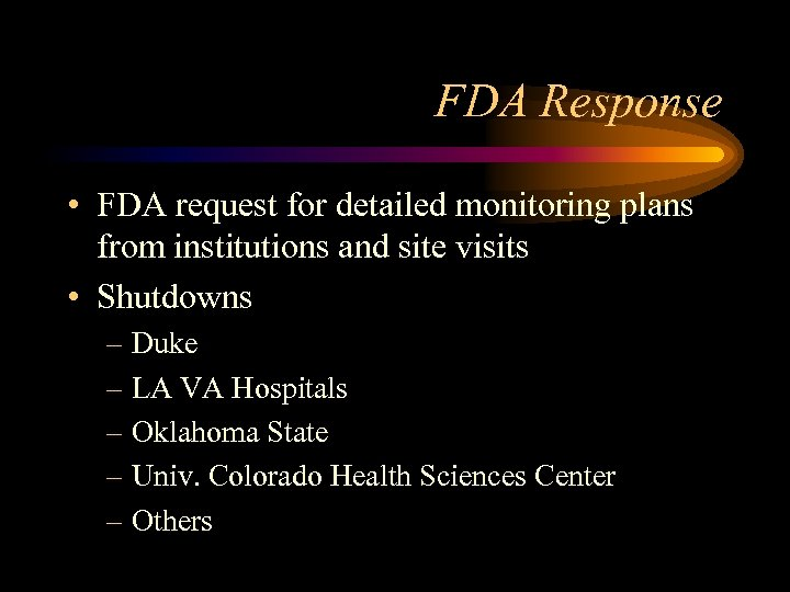 FDA Response • FDA request for detailed monitoring plans from institutions and site visits