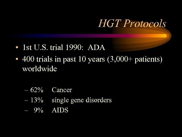 HGT Protocols • 1 st U. S. trial 1990: ADA • 400 trials in