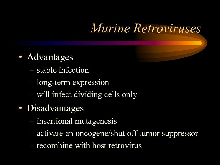 Murine Retroviruses • Advantages – stable infection – long-term expression – will infect dividing