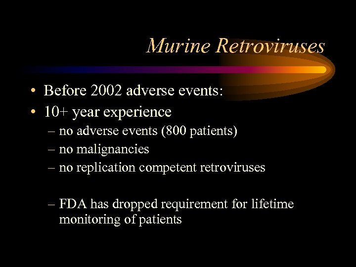 Murine Retroviruses • Before 2002 adverse events: • 10+ year experience – no adverse
