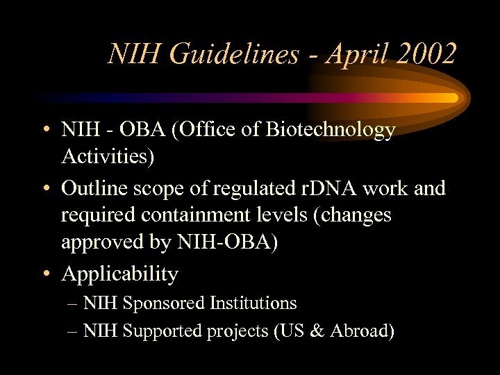 NIH Guidelines - April 2002 • NIH - OBA (Office of Biotechnology Activities) •