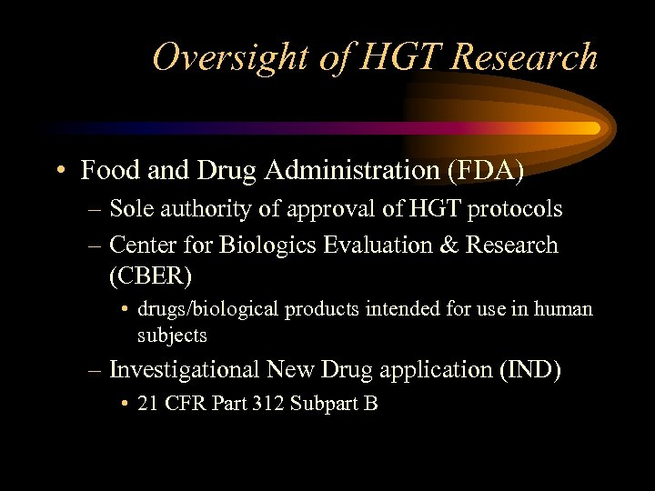 Oversight of HGT Research • Food and Drug Administration (FDA) – Sole authority of