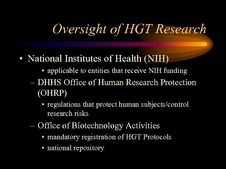 Oversight of HGT Research • National Institutes of Health (NIH) • applicable to entities