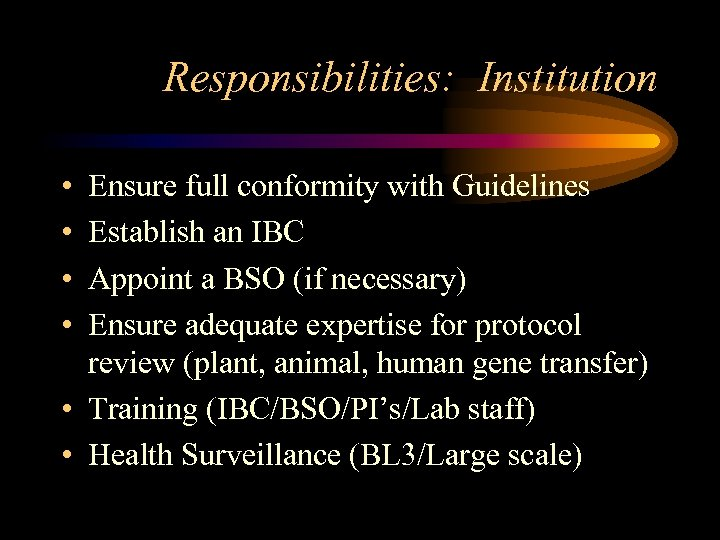 Responsibilities: Institution • • Ensure full conformity with Guidelines Establish an IBC Appoint a
