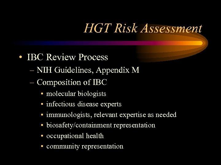 HGT Risk Assessment • IBC Review Process – NIH Guidelines, Appendix M – Composition