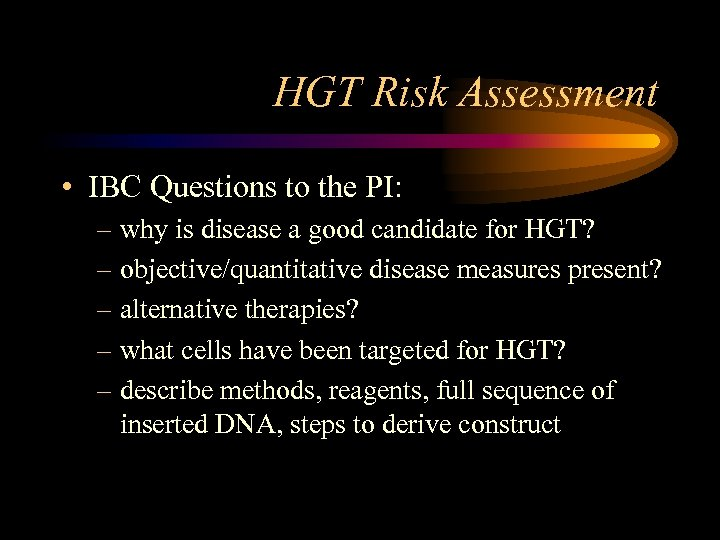 HGT Risk Assessment • IBC Questions to the PI: – why is disease a