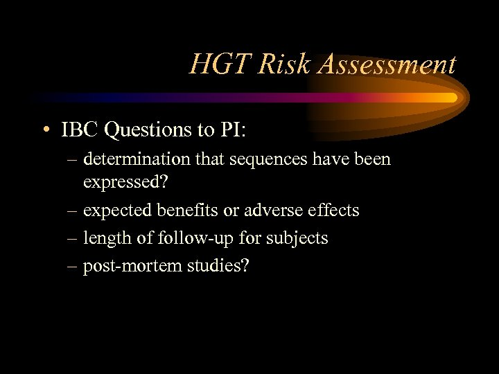 HGT Risk Assessment • IBC Questions to PI: – determination that sequences have been