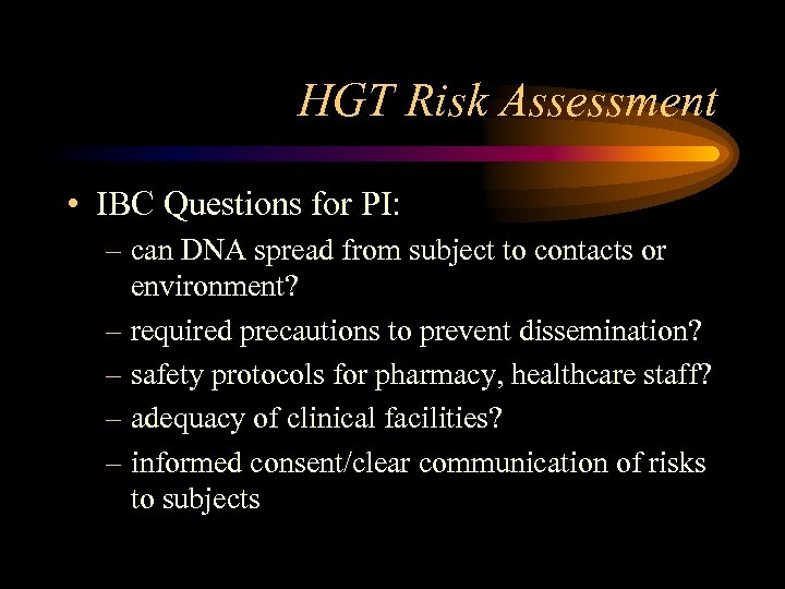 HGT Risk Assessment • IBC Questions for PI: – can DNA spread from subject