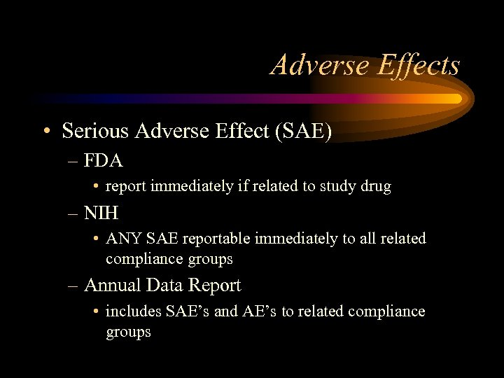 Adverse Effects • Serious Adverse Effect (SAE) – FDA • report immediately if related
