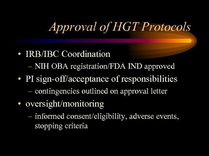 Approval of HGT Protocols • IRB/IBC Coordination – NIH OBA registration/FDA IND approved •