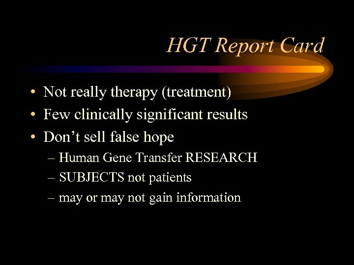 HGT Report Card • Not really therapy (treatment) • Few clinically significant results •