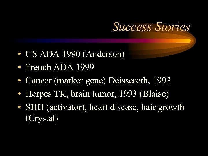 Success Stories • • • US ADA 1990 (Anderson) French ADA 1999 Cancer (marker