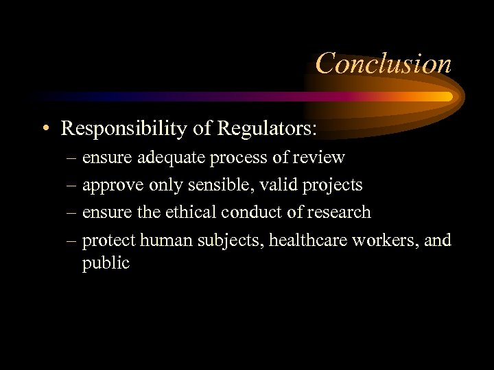 Conclusion • Responsibility of Regulators: – ensure adequate process of review – approve only