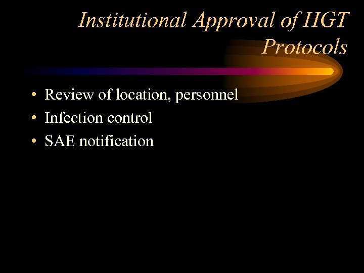 Institutional Approval of HGT Protocols • Review of location, personnel • Infection control •