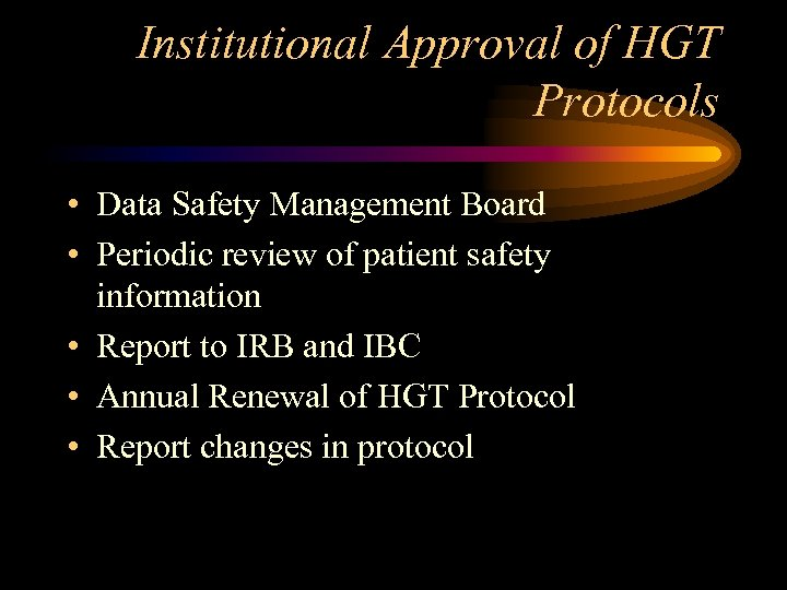 Institutional Approval of HGT Protocols • Data Safety Management Board • Periodic review of