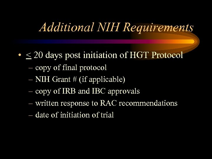 Additional NIH Requirements • < 20 days post initiation of HGT Protocol – copy